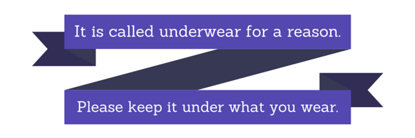 It is called underwear for a reason.